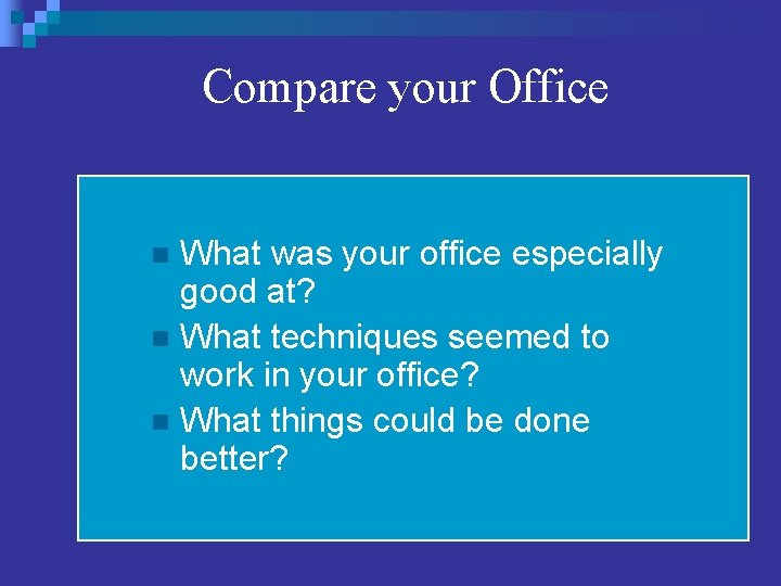 Compare your Office What was your office especially good at? n What techniques seemed