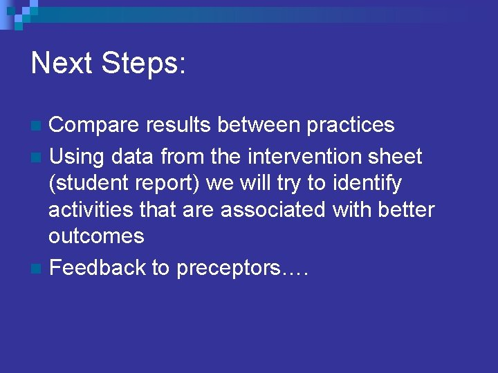 Next Steps: Compare results between practices n Using data from the intervention sheet (student