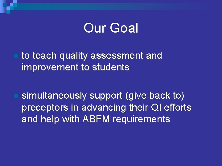 Our Goal n to teach quality assessment and improvement to students n simultaneously support