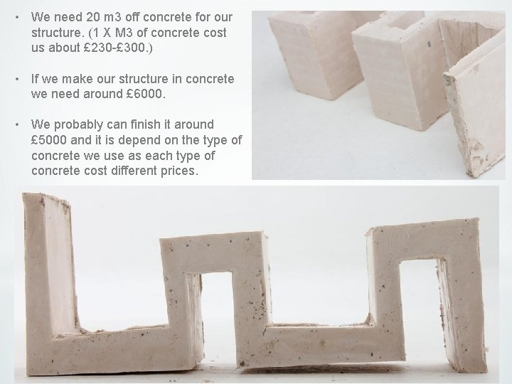 • We need 20 m 3 off concrete for our structure. (1 X