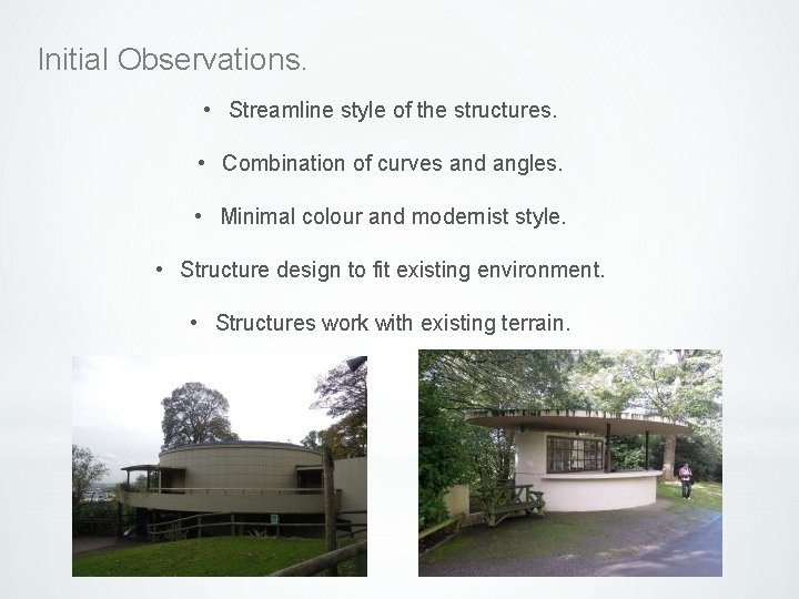 Initial Observations. • Streamline style of the structures. • Combination of curves and angles.