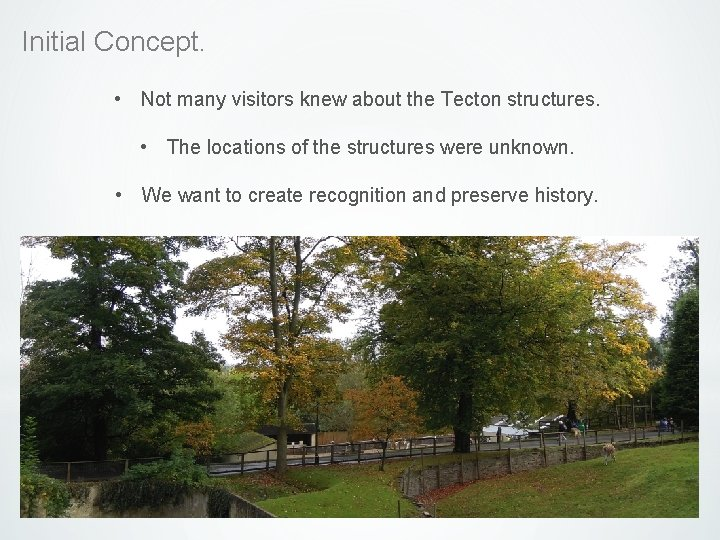 Initial Concept. • Not many visitors knew about the Tecton structures. • The locations