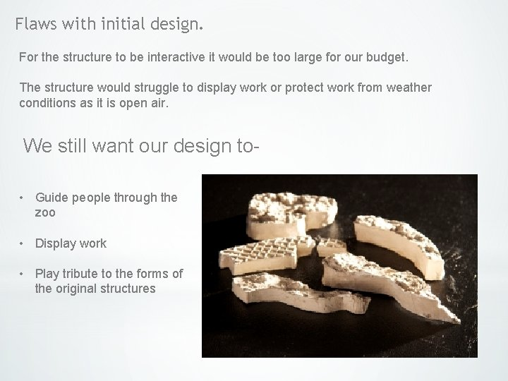 Flaws with initial design. For the structure to be interactive it would be too