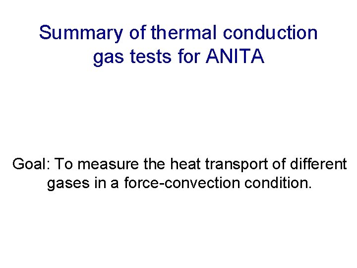 Summary of thermal conduction gas tests for ANITA Goal: To measure the heat transport