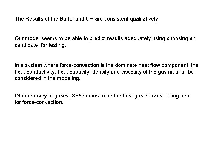 The Results of the Bartol and UH are consistent qualitatively Our model seems to