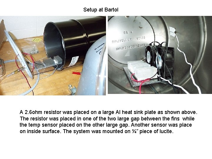 Setup at Bartol A 2. 6 ohm resistor was placed on a large Al