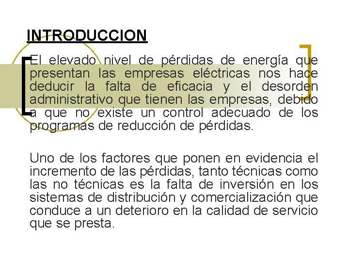 INTRODUCCION El elevado nivel de pérdidas de energía que presentan las empresas eléctricas nos