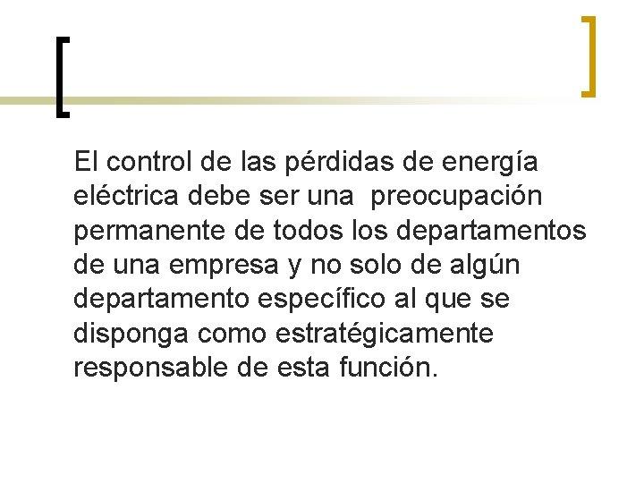 El control de las pérdidas de energía eléctrica debe ser una preocupación permanente de