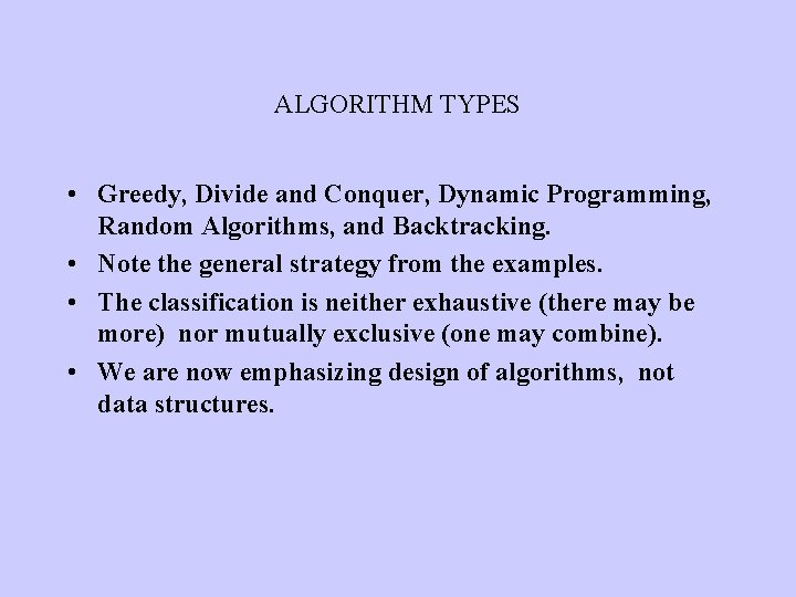 ALGORITHM TYPES • Greedy, Divide and Conquer, Dynamic Programming, Random Algorithms, and Backtracking. •