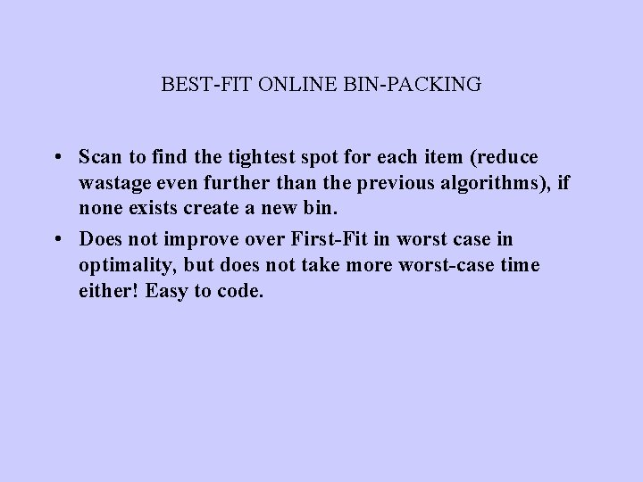 BEST-FIT ONLINE BIN-PACKING • Scan to find the tightest spot for each item (reduce