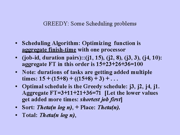 GREEDY: Some Scheduling problems • Scheduling Algorithm: Optimizing function is aggregate finish-time with one