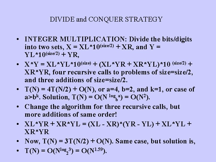 DIVIDE and CONQUER STRATEGY • INTEGER MULTIPLICATION: Divide the bits/digits into two sets, X