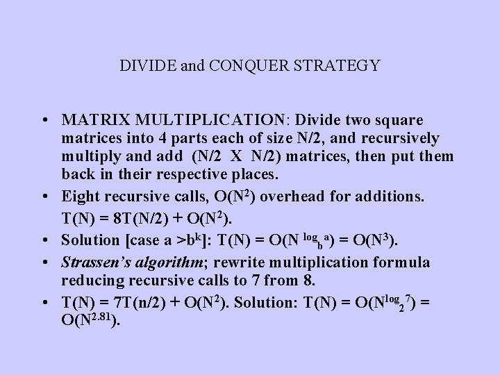 DIVIDE and CONQUER STRATEGY • MATRIX MULTIPLICATION: Divide two square matrices into 4 parts