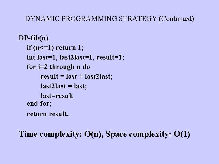 DYNAMIC PROGRAMMING STRATEGY (Continued) DP-fib(n) if (n<=1) return 1; int last=1, last 2 last=1,