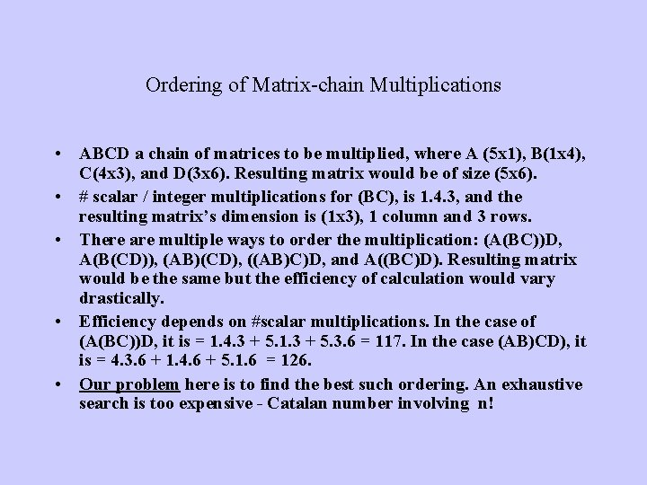 Ordering of Matrix-chain Multiplications • ABCD a chain of matrices to be multiplied, where