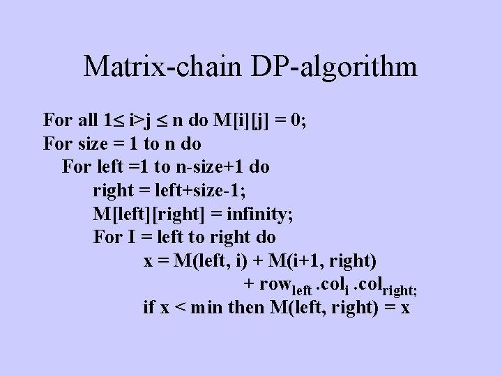Matrix-chain DP-algorithm For all 1 i>j n do M[i][j] = 0; For size =