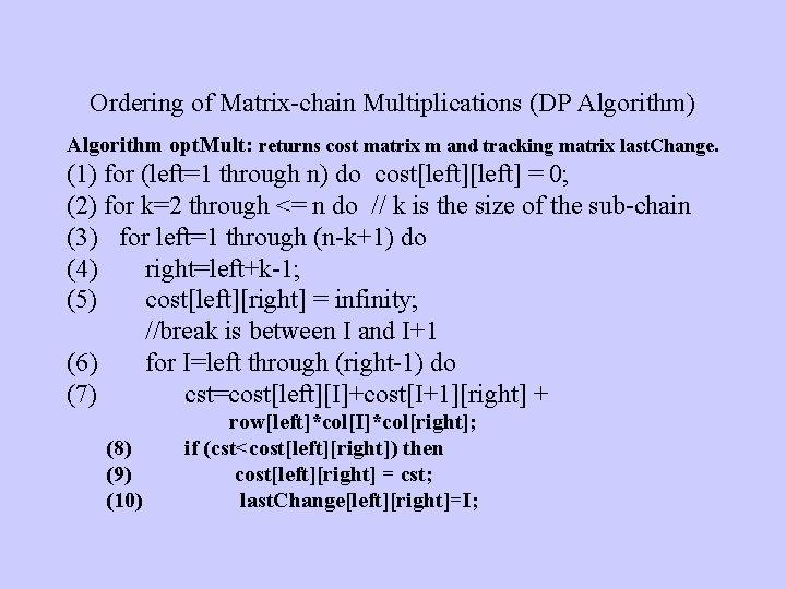 Ordering of Matrix-chain Multiplications (DP Algorithm) Algorithm opt. Mult: returns cost matrix m and