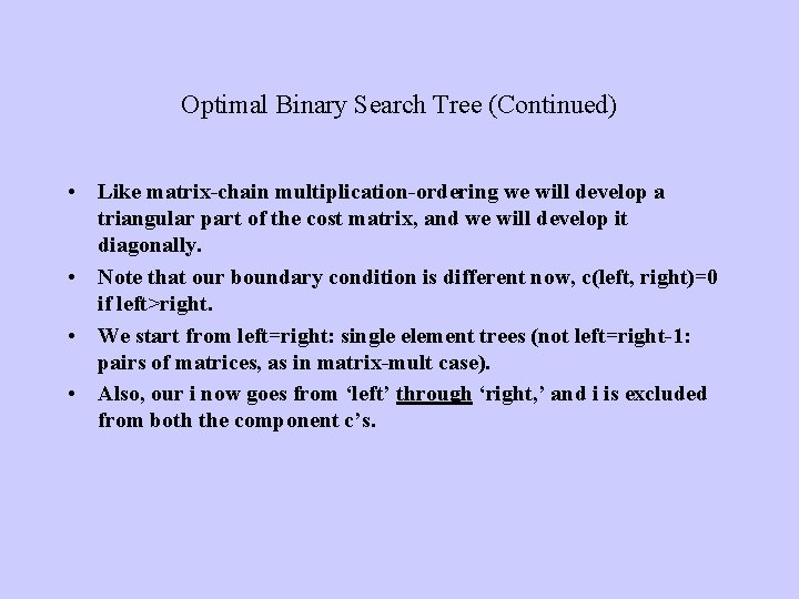 Optimal Binary Search Tree (Continued) • Like matrix-chain multiplication-ordering we will develop a triangular