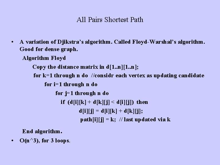 All Pairs Shortest Path • A variation of Djikstra's algorithm. Called Floyd-Warshal's algorithm. Good