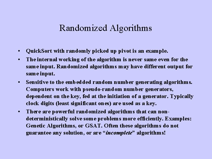 Randomized Algorithms • Quick. Sort with randomly picked up pivot is an example. •