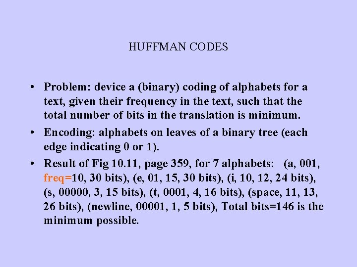 HUFFMAN CODES • Problem: device a (binary) coding of alphabets for a text, given