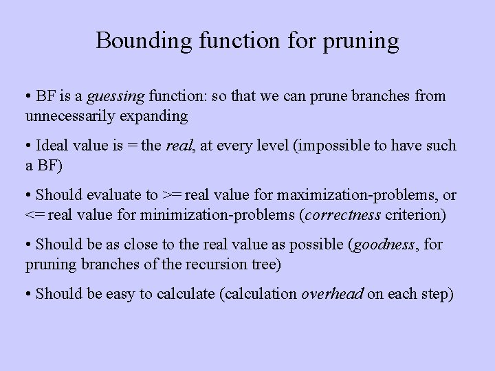Bounding function for pruning • BF is a guessing function: so that we can
