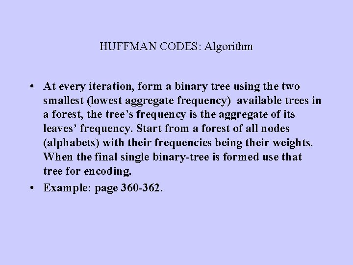 HUFFMAN CODES: Algorithm • At every iteration, form a binary tree using the two