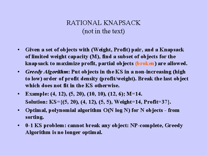 RATIONAL KNAPSACK (not in the text) • Given a set of objects with (Weight,