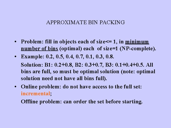 APPROXIMATE BIN PACKING • Problem: fill in objects each of size<= 1, in minimum