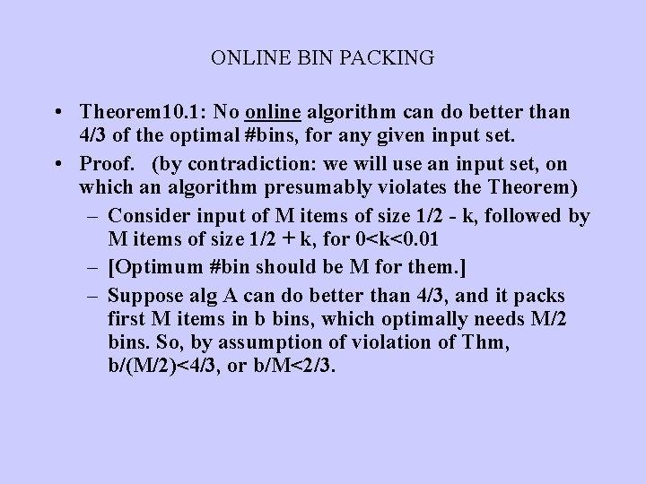 ONLINE BIN PACKING • Theorem 10. 1: No online algorithm can do better than