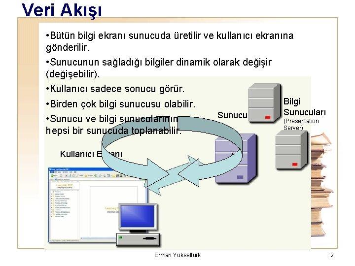Veri Akışı • Bütün bilgi ekranı sunucuda üretilir ve kullanıcı ekranına gönderilir. • Sunucunun