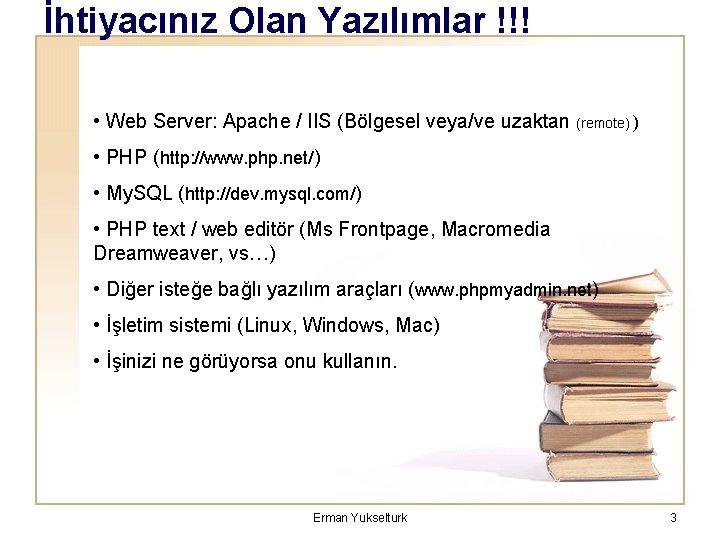 İhtiyacınız Olan Yazılımlar !!! • Web Server: Apache / IIS (Bölgesel veya/ve uzaktan (remote)