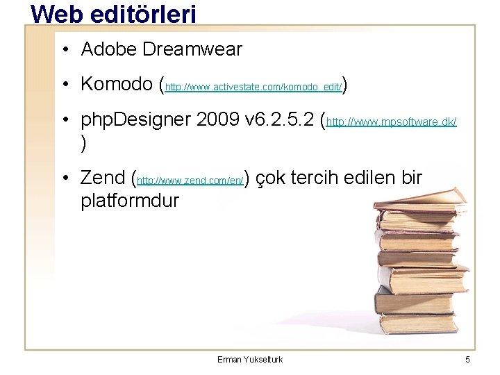 Web editörleri • Adobe Dreamwear • Komodo (http: //www. activestate. com/komodo_edit/) • php. Designer