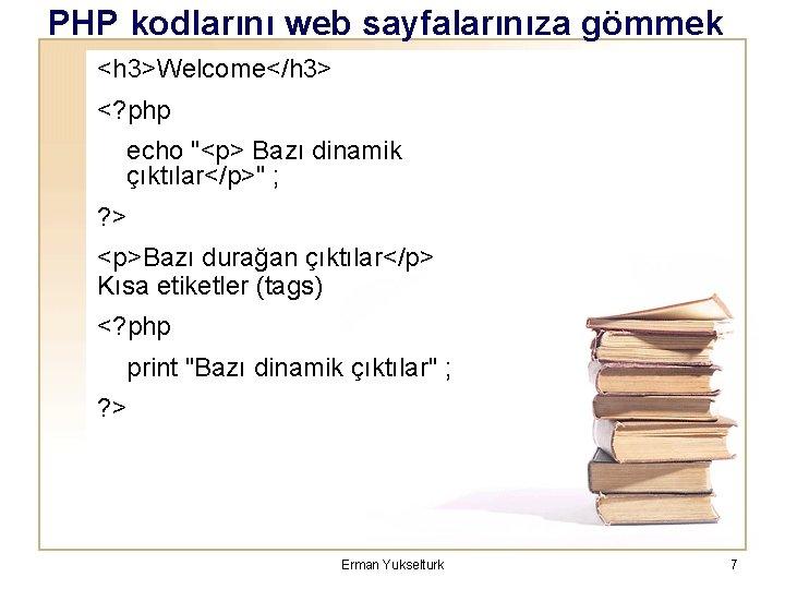 """PHP kodlarını web sayfalarınıza gömmek <h 3>Welcome</h 3> <? php echo """"<p> Bazı dinamik"""