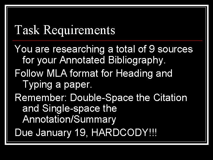 Task Requirements You are researching a total of 9 sources for your Annotated Bibliography.