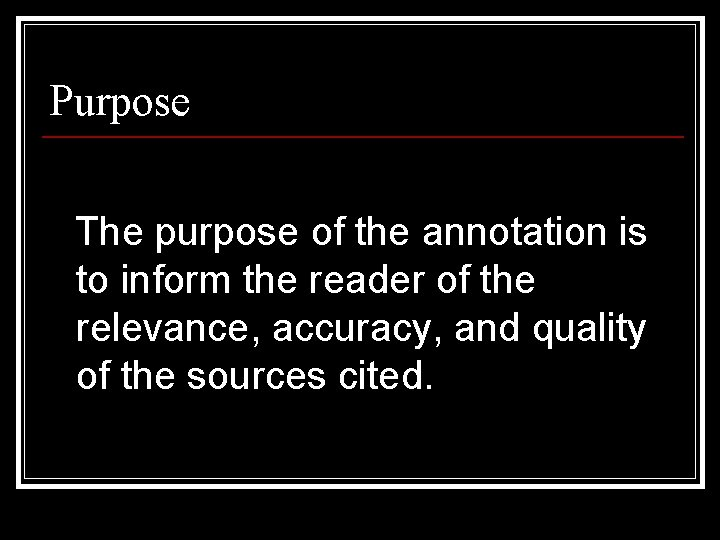 Purpose The purpose of the annotation is to inform the reader of the relevance,