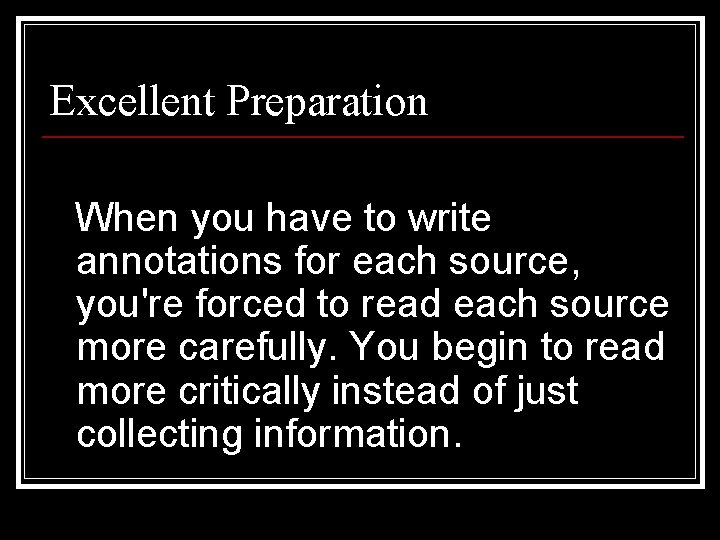 Excellent Preparation When you have to write annotations for each source, you're forced to