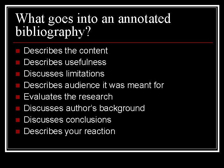 What goes into an annotated bibliography? n n n n Describes the content Describes
