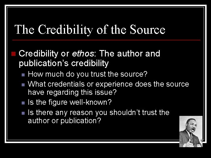 The Credibility of the Source n Credibility or ethos: The author and publication's credibility