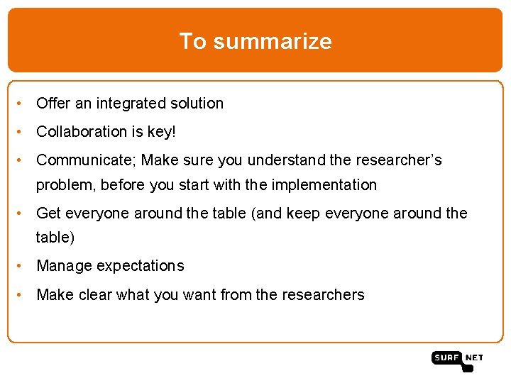 To summarize • Offer an integrated solution • Collaboration is key! • Communicate; Make