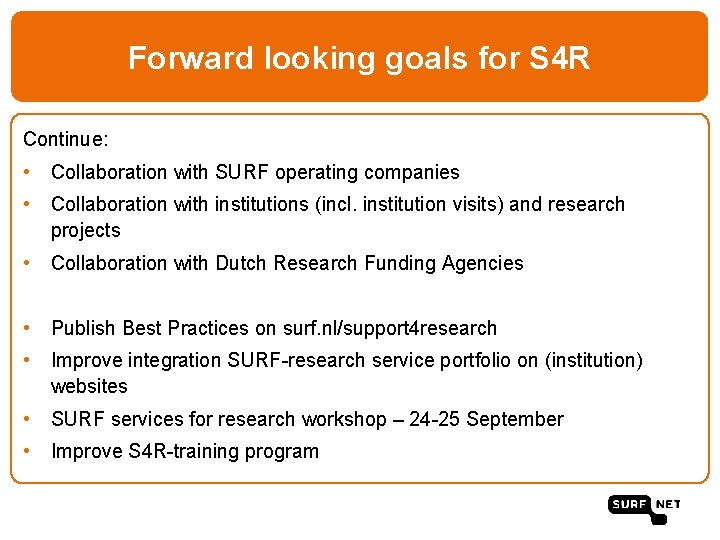 Forward looking goals for S 4 R Continue: • Collaboration with SURF operating companies