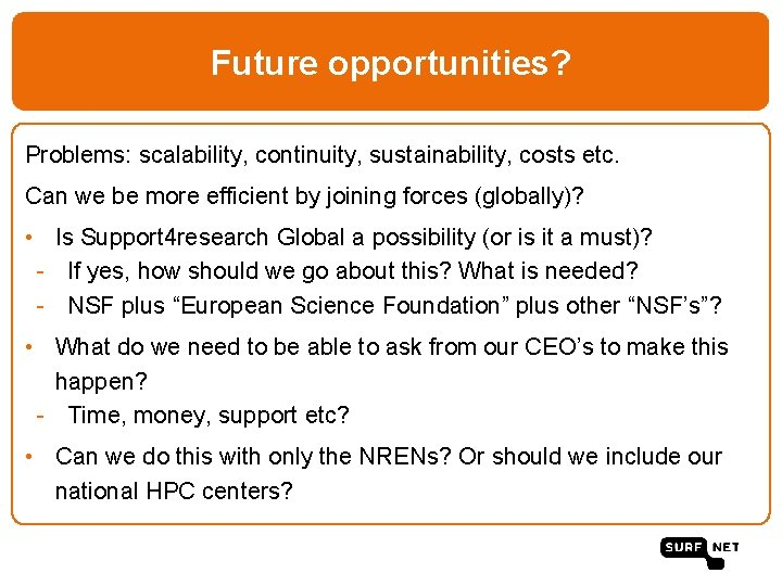Future opportunities? Problems: scalability, continuity, sustainability, costs etc. Can we be more efficient by