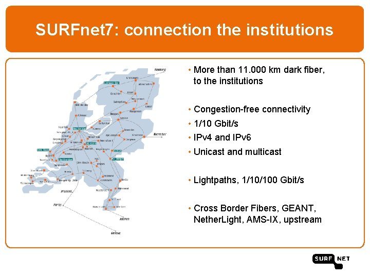 SURFnet 7: connection the institutions • More than 11. 000 km dark fiber, to