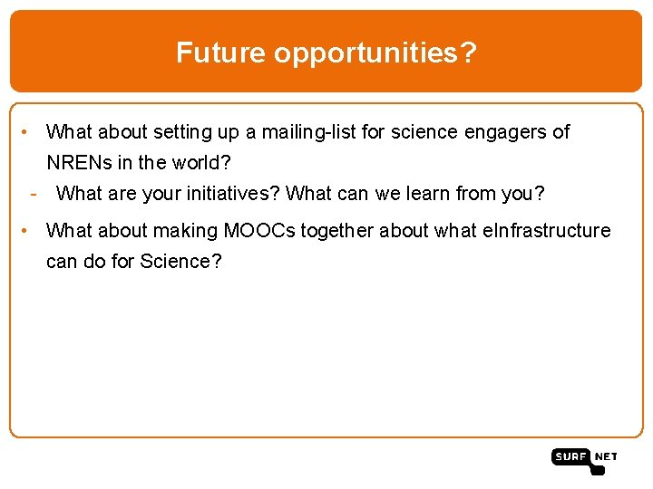 Future opportunities? • What about setting up a mailing-list for science engagers of NRENs