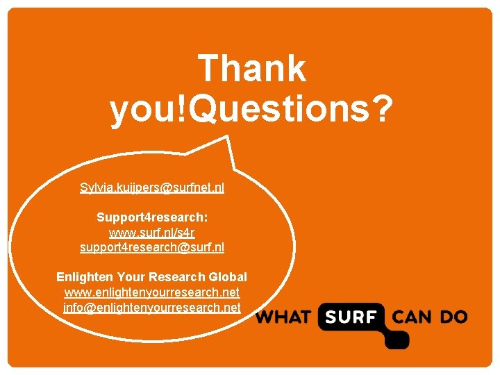 Thank you!Questions? Sylvia. kuijpers@surfnet. nl Support 4 research: www. surf. nl/s 4 r support