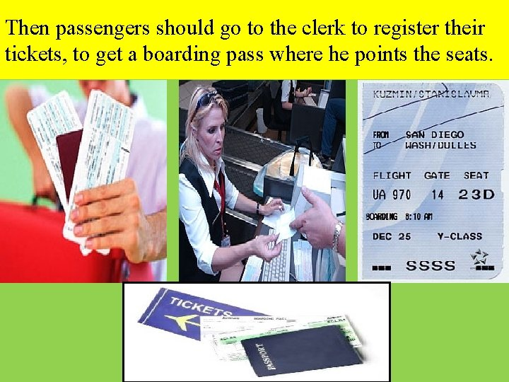 Then passengers should go to the clerk to register their tickets, to get a