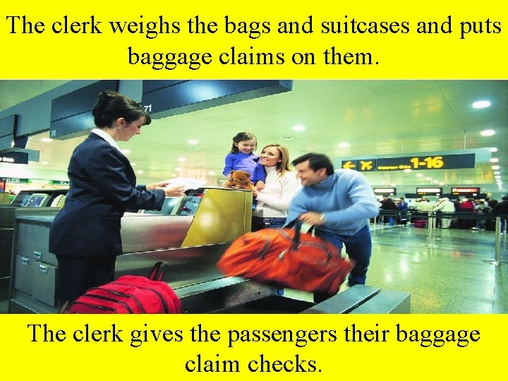 The clerk weighs the bags and suitcases and puts baggage claims on them. The