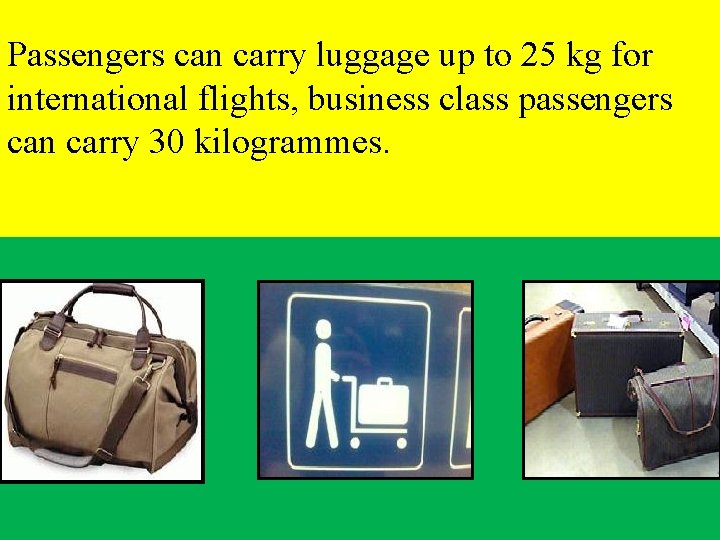 Passengers can carry luggage up to 25 kg for international flights, business class passengers