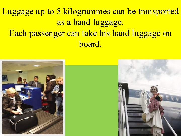 Luggage up to 5 kilogrammes can be transported as a hand luggage. Each passenger