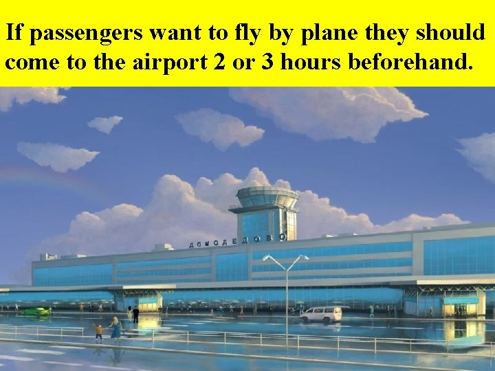 If passengers want to fly by plane they should come to the airport 2